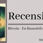 Bitcoin, En finansiell revolution – Recension & Omdöme